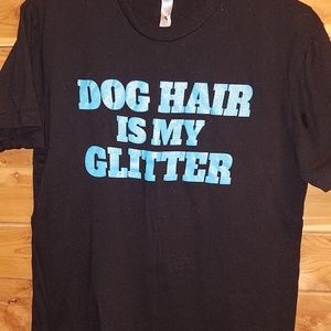 DOG HAIR IS MY GLITTER*BLACK T-SHIRT*SIZE SMALL